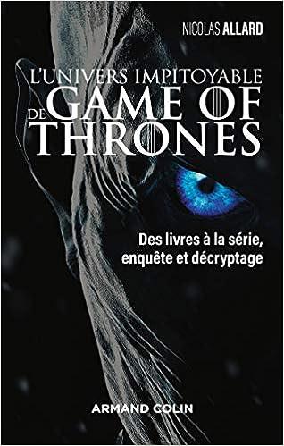 L Univers Impitoyable De Game Of Thrones Des Livres A La
