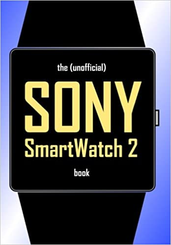 The (Unofficial) SONY SmartWatch 2 Book: Amazon.es ...