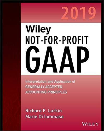 Wiley Not for Profit GAAP 2019: Interpretation and Application of Generally Accepted Accounting Principles
