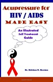 Acupressure for HIV and AIDS Made Easy, Krishna Sharma, 149047515X