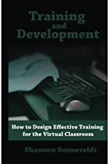 Training and Development: How To Design Effective Training For The Virtual Classroom (Volume 1) Paperback