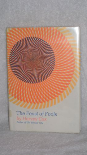 The Feast of Fools: A Theological Essay on Festivity and Fantasy