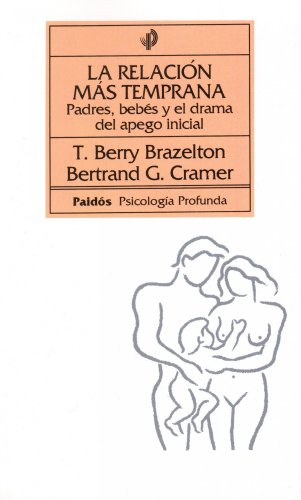 La Relacion Mas Temprana/  The Earliest Relationship: Padres, Bebes Y El Drama Del Apego Inicial / Parents, Infants,and the Drama of Early Attachment. ... / Depth Psychology) (Spanish Edition)