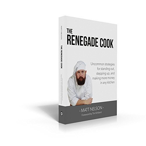 Renegade Cook: Uncommon Strategies for Standing Out, Stepping Up, and Making More Money in Any Kitchen
