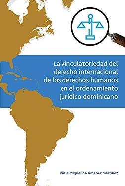 La vinculatoriedad del derecho internacional de los derechos humanos en el ordenamiento jurídico dominicano (Spanish Edition)