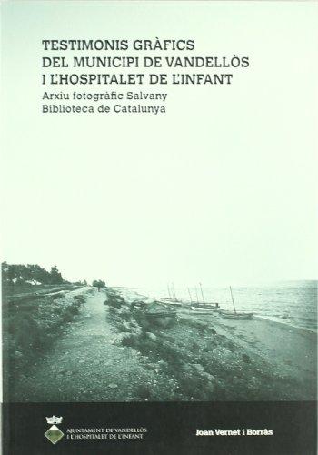 Descargar Libro Testimonis Gràfics Del Municipi De Vandellòs I L'hospitalet De L'infant Joan Vernet I Borràs