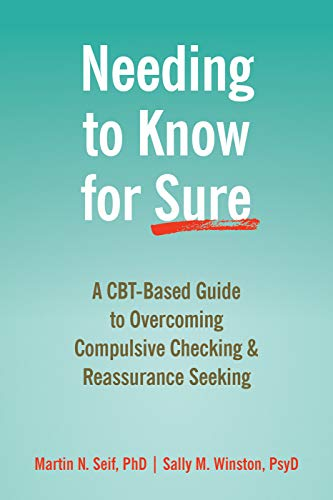 Needing to Know for Sure: A CBT-Based Guide to Overcoming Compulsive Checking and Reassurance Seeking Paperback – December 1, 2019