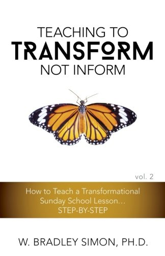 Teaching to Transform Not Inform 2: How to Teach a Transformational Sunday School Lesson...STEP-BY-STEP (Sunday School Teacher Training)