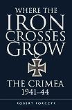 Where the Iron Crosses Grow: The Crimea 1941-44 (General Military)
