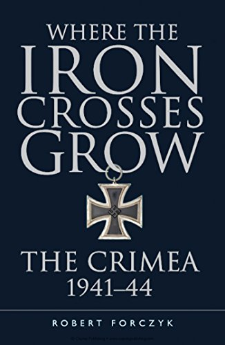 Crosses Grow Iron - Where the Iron Crosses Grow: The Crimea 1941-44