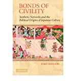 [ [ [ Bonds of Civility: Aesthetic Networks and the Political Origins of Japanese Culture[ BONDS OF CIVILITY: AESTHETIC NETWORKS AND THE POLITICAL ORIGINS OF JAPANESE CULTURE ] By Ikegami, Eiko ( Author )Feb-01-2005 Paperback