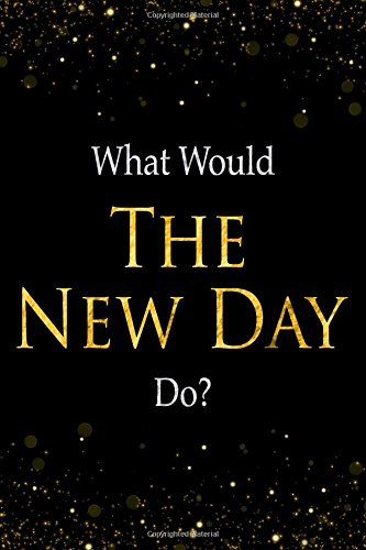 What Would The New Day Do?: Black and Gold The New Day Notebook pdf epub
