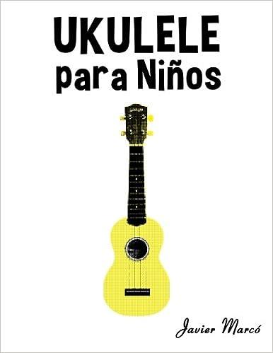 Ukulele para Niños: Música Clásica, Villancicos de Navidad, Canciones Infantiles, Tradicionales y Folclóricas!: Amazon.es: Javier Marcó: Libros
