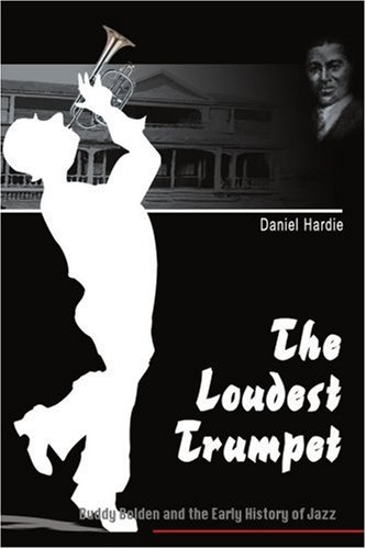 The Loudest Trumpet: Buddy Bolden and the Early History of Jazz PDF