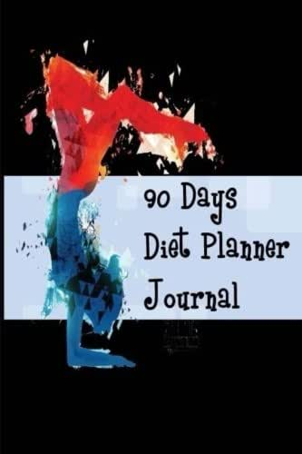 90 Days Diet Planner Journal: Healthy & Food Daily Record For Wellness Food Exercise Log Fitness Workout Yoga Diary Blank Notebook Photo Album (Weight Loss Allergies) (Volume 10)