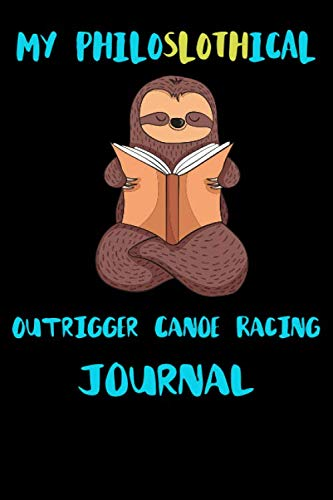 Price comparison product image My Philoslothical Outrigger Canoe Racing Journal: Blank Lined Notebook Journal Gift Idea For (Lazy) Sloth Spirit Animal Lovers