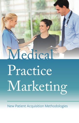 Medical Practice Marketing  New Patient Acquisition Methodologies
