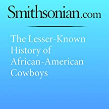 The Lesser-Known History of African-American Cowboys Other by Katie Nodjimbadem Narrated by Mark Schectman