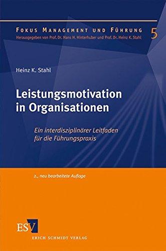 Leistungsmotivation in Organisationen: Ein interdisziplinärer Leitfaden für die Führungspraxis (Fokus Management und Führung, Band 5)