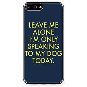 iPhone 7 Plus Transparent Edge Phone Case No Pun Phone Case Leave Me Alone Phone Case Dog iPhone 7 Plus Cover with Transparent Frame