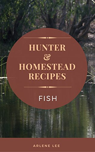 Hunter and Homestead Recipes: Fish by Arlene Lee