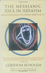 The Messianic Idea in Judaism: And Other Essays on Jewish Spirituality