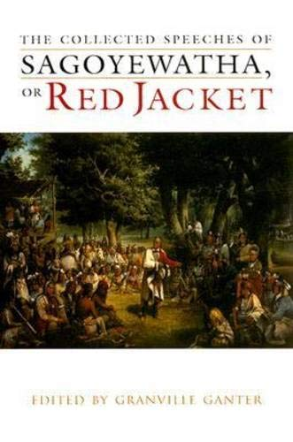 (The Collected Speeches of Sagoyewatha, or Red Jacket (The Iroquois and Their Neighbors))