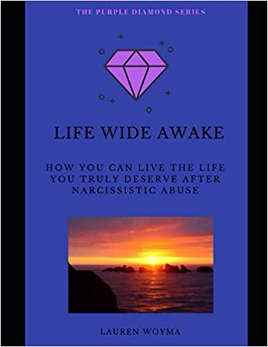 Life Wide Awake: How You Can Live the Life You Truly Deserve After Narcissistic Abuse (The Purple Diamond Series)