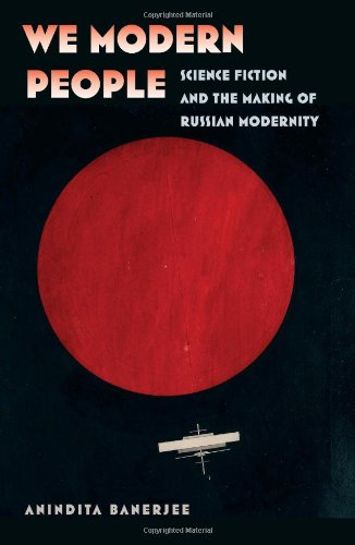We Modern People: Science Fiction and the Making of Russian Modernity (Early Classics of Science Fiction)
