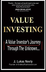 Value Investing: A Value Investor's Journey Through The Unknown by J. Lukas Neely (2015-03-23)