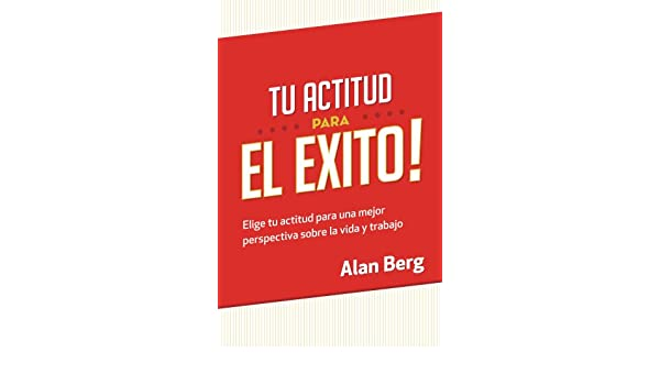 Amazon.com: Tu Actitud Para el Exito (Spanish Edition) eBook: Alan Berg: Kindle Store