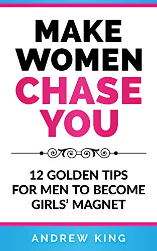 Make Women Chase You: 12 Golden Tips for Men to Become Girls' Magnet]()