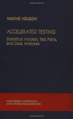 Accelerated Testing: Statistical Models, Test Plans, and Data Analysis (Wiley Series in Probability and Statistics)