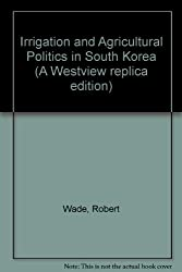 Irrigation and Agricultural Politics in South Korea (A Westview replica edition)