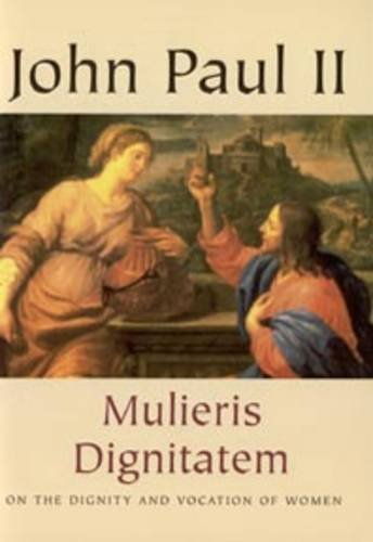 Mulieris dignitatem: on dignity and vocation of women: pope, ii.