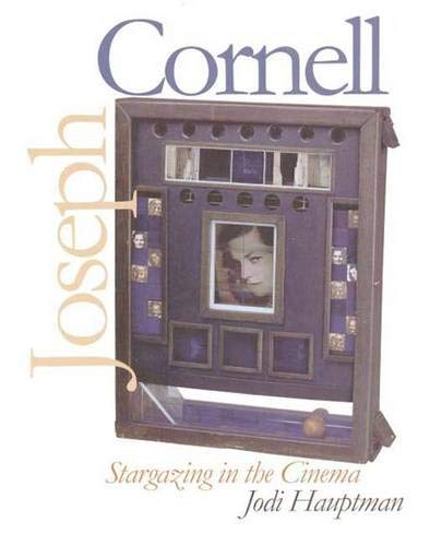 Joseph Cornell: Stargazing in the Cinema (Yale Publications in the History of Art)