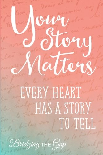 Your Story Matters: Every Heart Has A Story To Tell