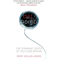 Dot.Bomb: The Rise and Fall of Dot.com Britain