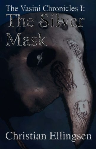 [The Silver Mask: The Vasini Chronicles I (Volume 1)] (Silver Mask)