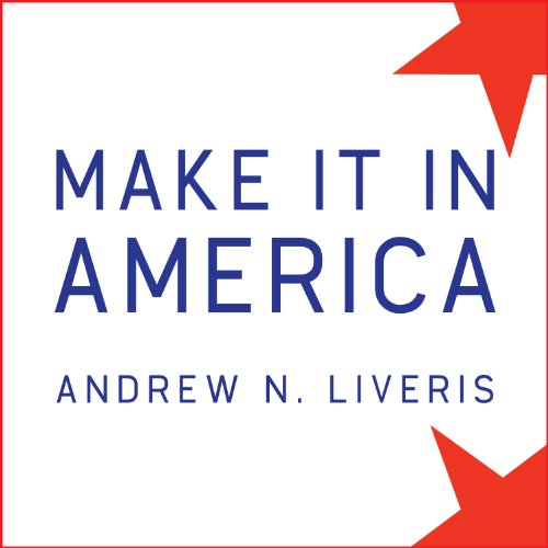 Make It in America: The Case for Re-Inventing the Economy by Tantor Audio