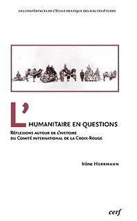 L'humanitaire en questions : réflexions autour de l'histoire du Comité international de la Croix-Rouge, Hermann, Irène