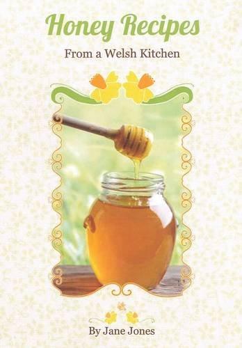 Read Online Honey Recipes from a Welsh Kitchen PDF ePub fb2 ebook