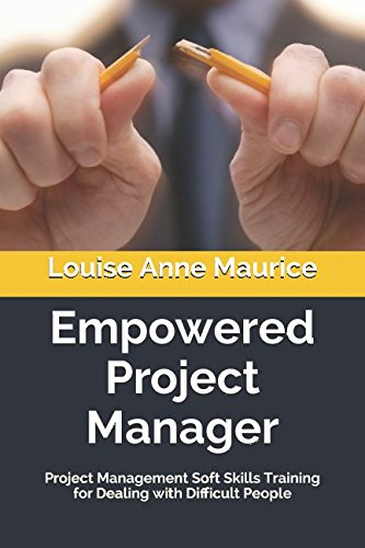 Empowered Project Manager: Project Management Soft Skills Training for Dealing with Difficult People (1 Hour Empower Self Help Success Series)