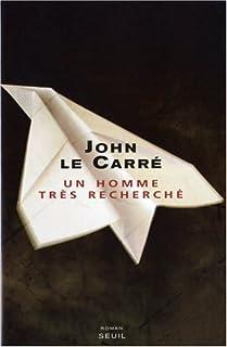 Un homme très recherché : roman, Le Carré, John