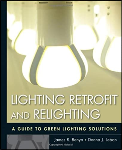Lighting retrofit and relighting a guide to energy efficient lighting james r benya donna j leban willard l warren 9780470568415 amazon com books