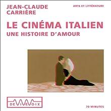 Le cinéma italien - Une histoire d'amour Discours Auteur(s) : Jean-Claude Carrière Narrateur(s) : Jean-Claude Carrière