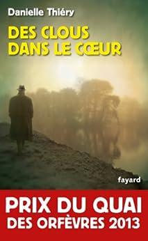 Des clous dans le coeur : Prix du quai des orfèvres 2013 (Policier) (French Edition) by [Thiéry, Danielle]