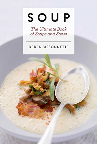 Soup: The Ultimate Book of Soups and Stews by Derek Bissonnette