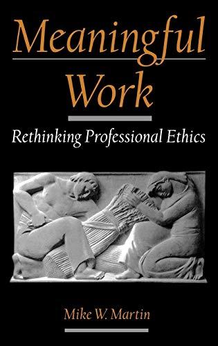 Meaningful Work: Rethinking Professional Ethics (Practical and Professional Ethics)