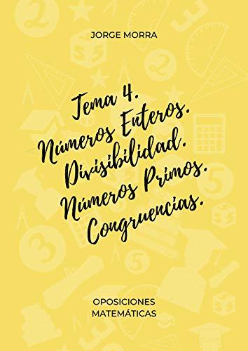 Tema 4. Números Enteros. Divisibilidad. Números Primos. Congruencias. (Oposiciones Matemáticas) por Jorge Morra